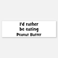 Rather be eating Peanut Butt Bumper Bumper Bumper Sticker