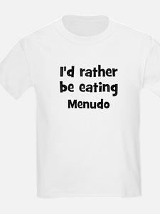 Rather be eating Menudo T-Shirt