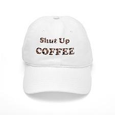 Shut Up Coffee Baseball Cap