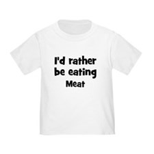Rather be eating Meat T