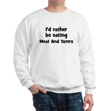 Rather be eating Meat And Ta Sweatshirt