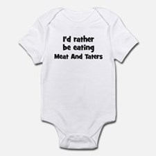 Rather be eating Meat And Ta Infant Bodysuit
