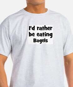 Rather be eating Bagels T-Shirt