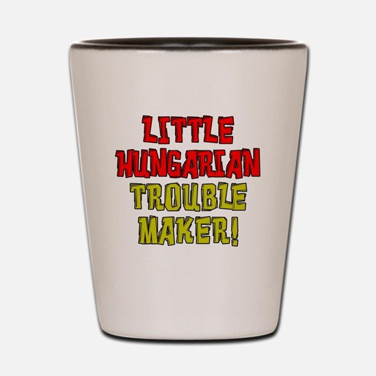 Little Hungarian Trouble Maker Shot Glass