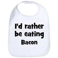 Rather be eating Bacon Bib