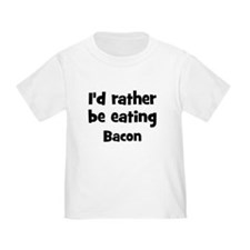 Rather be eating Bacon T