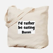 Rather be eating Bacon Tote Bag