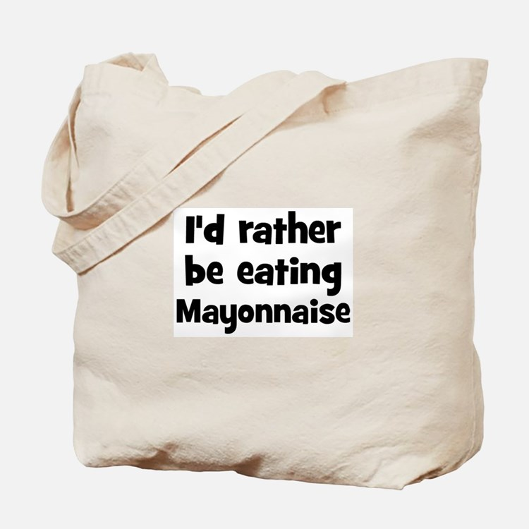 Rather be eating Mayonnaise Tote Bag