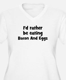 Rather be eating Bacon And Eg T-Shirt