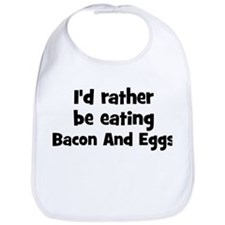 Rather be eating Bacon And Eg Bib