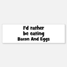 Rather be eating Bacon And Eg Bumper Bumper Bumper Sticker