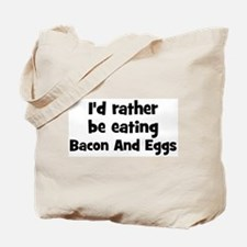 Rather be eating Bacon And Eg Tote Bag