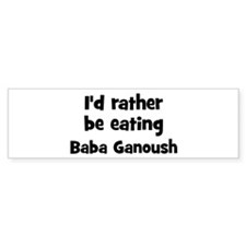 Rather be eating Baba Ganoush Bumper Bumper Bumper Sticker