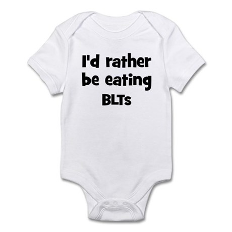 Rather be eating BLTs Infant Bodysuit