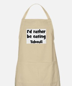 Rather be eating Tabouli BBQ Apron