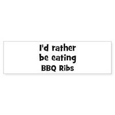 Rather be eating BBQ Ribs Bumper Bumper Sticker