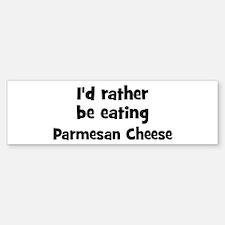 Rather be eating Parmesan Ch Bumper Bumper Bumper Sticker