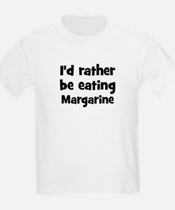 Rather be eating Margarine T-Shirt