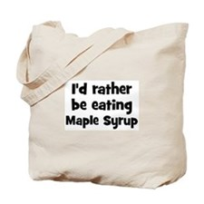 Rather be eating Maple Syrup Tote Bag