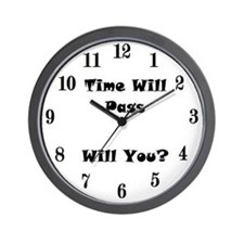 TIME WILL PASS WILL YOU? Wall Clock