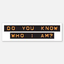 Do You Know Who I Am? Bumper Bumper Bumper Sticker