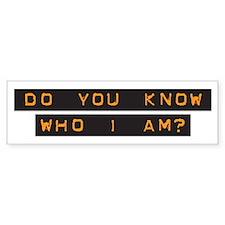 Do You Know Who I Am? Bumper Bumper Sticker