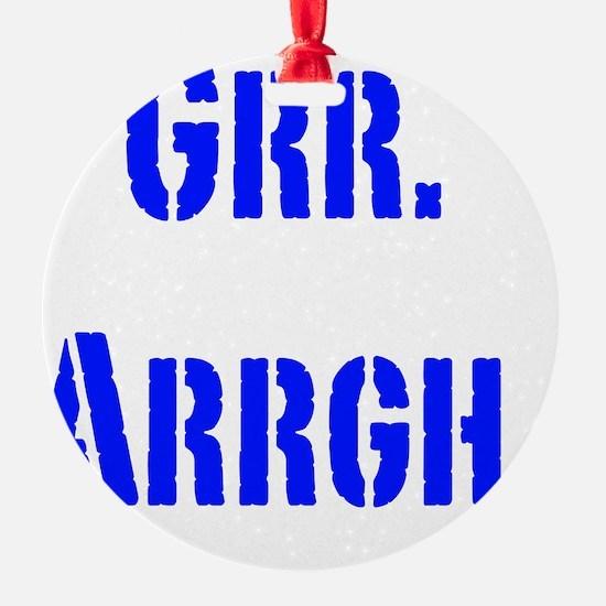 Grr. Arrgh. Ornament
