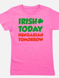 Irish Today Hungarian Tomorrow Girl's Tee