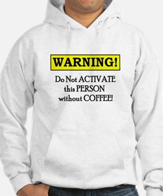 DO NOT ACTIVATE THIS PERSON W/O COFFEE Hoodie