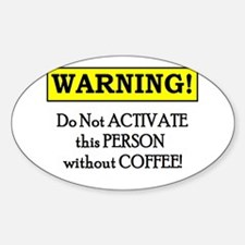 DO NOT ACTIVATE THIS PERSON W/O COFFEE Decal