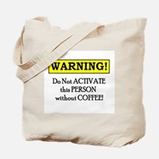 DO NOT ACTIVATE THIS PERSON W/O COFFEE Tote Bag