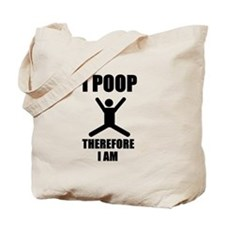 I Poop Therefore I am Tote Bag