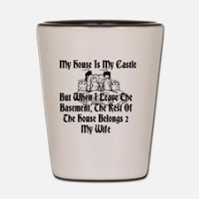 My House Is My Castle But When I Leave  Shot Glass