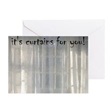 its curtains for you! Greeting Card