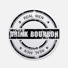 Real Men Drink Bourbon Round Ornament