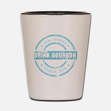 Real Women Drink Bourbon Shot Glass