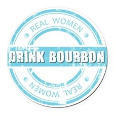 Real Women Drink Bourbon Round Car Magnet