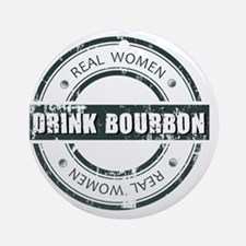 Real Women Drink Bourbon Round Ornament