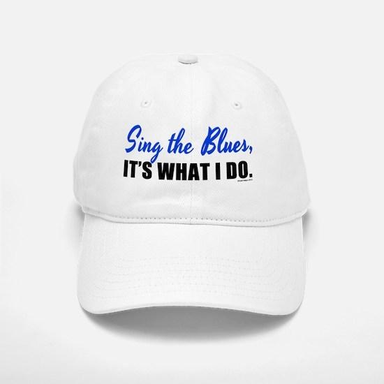 Sing the Blues, Its What I Do Baseball Baseball Cap