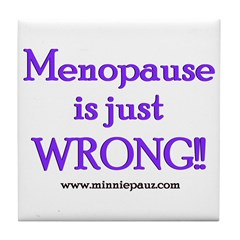 Menopause is Wrong! Tile Coaster