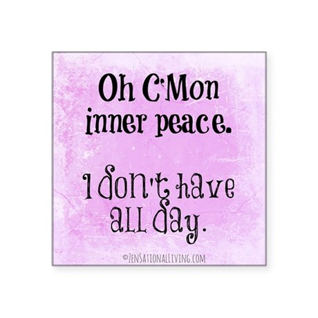 """Rushing Inner Peace (Funny Square Sticker 3"""" x 3"""""""