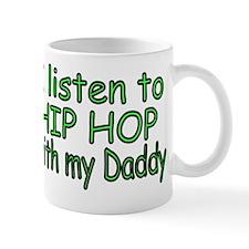 I listen to Hip Hop with my Daddy Mug