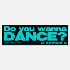Do You Wanna Dance? Bumper Bumper Bumper Sticker