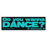 Do You Wanna Dance? Bumper Sticker