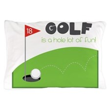 A HOLE Lot of Fun! Pillow Case