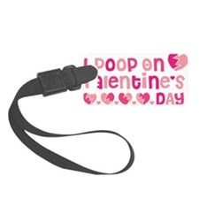 I Poop On Valentines Day Luggage Tag
