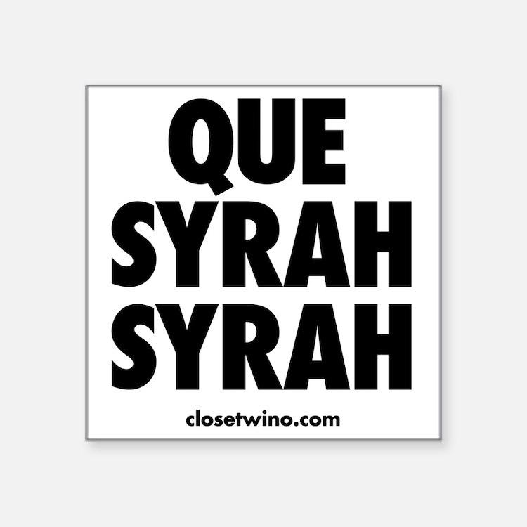 """Que Syrah Syrah Square Sticker 3"""" x 3"""""""