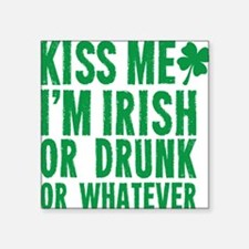 "Kiss Me Im Irish Or Drunk O Square Sticker 3"" x 3"""