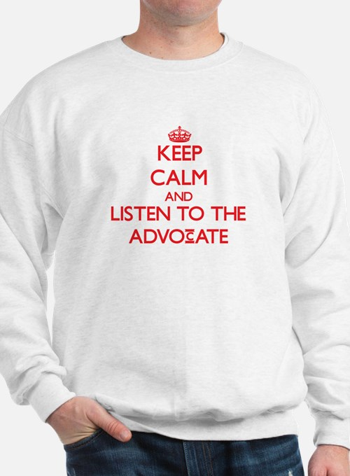 Keep Calm and Listen to the Advocate Sweatshirt