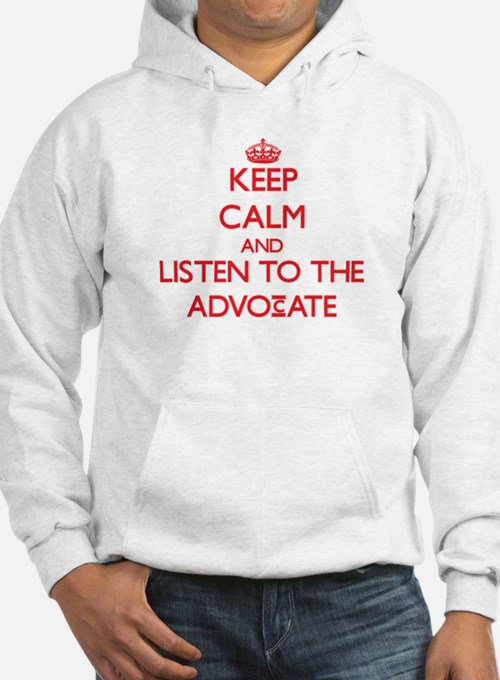 Keep Calm and Listen to the Advocate Hoodie